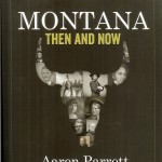 Montana: Then and Now by Aaron Parrett